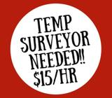 TEMP SURVEYOR NEEDED!!